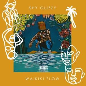 Shy Glizzy - Waikiki Flows
